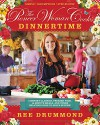 The Pioneer Woman Cooks: Dinnertime: Comfort Classics, Freezer Food, 16-Minute Meals, and Other Delicious Ways to Solve Supper! - Ree Drummond
