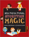 Multicultural Storytime Magic - Kathy MacMillan, Christine Kirker