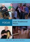 Focus: Irish Traditional Music (Focus on World Music Series) - Sean Williams