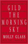Gild the Morning Sky - Molly Glass