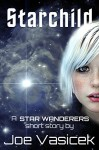 Starchild: A Star Wanderers Short Story - Joe Vasicek