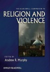 The Blackwell Companion to Religion and Violence - Andrew R. Murphy
