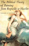 "The Political Theory of Painting from Reynolds to Hazlitt: ""The Body of the Politic"" - John Barrell"