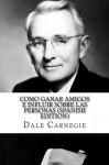 Como ganar amigos e influir sobre las personas (Spanish Edition) - Dale Carnegie