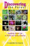 Discovering the Forest: Sandhills Forest Life in North and South Carolina - Charlotte Orr Gantz