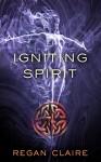 Igniting Spirit (Gathering Water Book 3) - Regan Claire