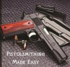 Pistolsmithing Made Easy - B. Smith