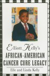 Elliott Kelly's African-American Cancer Cure Legacy - Linda Kelly, Linda Kelly