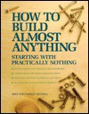 How to Build Almost Anything: Starting with Practically Nothing - Mike Russell