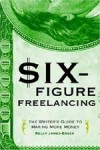 Six-Figure Freelancing: The Writer's Guide to Making More Money (paperback) - Kelly James-Enger