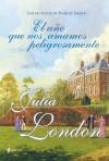 El año que nos amamos peligrosamente (Los secretos de Hadley Green, #1) - Julia London, Patricia Nunes Martínez