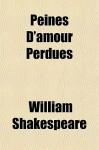 Peines D'Amour Perdues - William Shakespeare