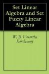 Set Linear Algebra and Set Fuzzy Linear Algebra - W. B. Vasantha Kandasamy, Florentin Smarandache, K. Ilanthenral
