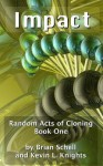 Random Acts of Cloning: Impact - Brian Schell, Kevin L Knights