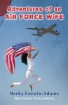 Adventures of an Air Force Wife - Becky Corwin-Adams, Kyla Duffy
