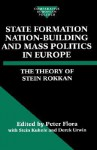 State Formation, Nation-Building, and Mass Politics in Europe: The Theory of Stein Rokkan - Stein Rokkan