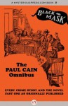 The Paul Cain Omnibus: Every Crime Story and the Novel Fast One as Originally Published (Black Mask) - Paul Cain, Boris Dralyuk