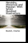 Heraldry, Historical and Popular: With Seven Hundred Illustrations - Boutell Charles