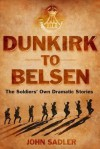 From Dunkirk to Belsen: The Soldiers' Own Stories - John Sadler