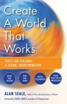 Create a World That Works: Tools for Personal and Global Transformation - Alan Seale