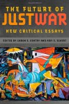 The Future of Just War: New Critical Essays (Studies in Security and International Affairs Ser.) - Amy Eckert, Caron Gentry, Scott Jones, William Keller, Alexa Royden, Brent Steele, Eric Heinze, Harry Gould, Kimberly Hudson, Laura Sjoberg, Luke Glanville, Robert Williams, Sebastian Kaempf