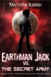 Earthman Jack vs. The Secret Army - Matthew Kadish