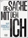 Die Sache mit dem Ich - Marc Fischer