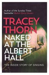 Naked at the Albert Hall: The Inside Story of Singing - Tracey Thorn