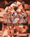 The Armory Show at 100: Modernism and Revolution - Marilyn Kushner, Kimberly Orcutt, Casey Nelson Blake