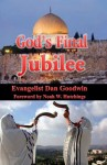 God's Final Jubilee - Noah W. Hutchings, Evangelist Dan Goodwin
