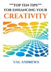 Top Ten Tips For Enhancing Your Creativity (Inspiration & Creativity Book 2) - Val Andrews