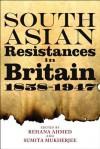 South Asian Resistances in Britain, 1858 - 1947 - Sumita Mukherjee, Sumita Mukherjee