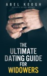 The Ultimate Dating Guide for Widowers - Abel Keogh