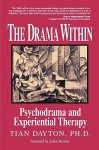 The Drama Within: Psychodrama and Experiential Therapy - Tian Dayton