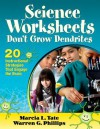 Science Worksheets Don't Grow Dendrites: 20 Instructional Strategies That Engage the Brain - Marcia L. Tate, Warren G. Phillips
