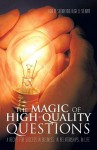 The Magic of High-Quality Questions: A Recipe for Success in Business, in Relationships, in Life - Robert Shemin