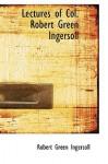 Lectures of Col. Robert Green Ingersoll - Robert G. Ingersoll