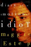 Diary of an Emotional Idiot: A Novel - Maggie Estep