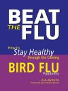 Beat the Flu: How to Stay Healthy During the Coming Bird Flu Pandemic - A.A. Avlicino
