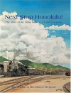Next Stop Honolulu! The Story Of The Oahu Railway & Land Co - Jim Chiddix, Mackinnon Simpson