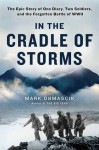 In the Cradle of Storms: The Epic Story of One Diary, Two Soldiers, and the Forgotten Battle of WWII - Mark Obmascik