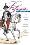 Lafayette in Two Worlds: Public Cultures and Personal Identities in an Age of Revolutions - Lloyd S. Kramer