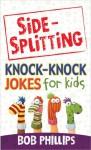 Side-Splitting Knock-Knock Jokes for Kids - Bob Phillips