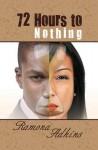 72 Hours to Nothing - Ramona Adkins
