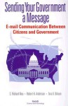 Sending Your Government a Message: E-mail Communi- Cations Between Citizens and Governments - C. Richard Neu, Robert H. Anderson, Tora K. Bikson