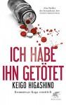 Ich habe ihn getötet: Kommissar Kaga ermittelt - Keigo Higashino, Ursula Gräfe