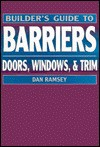 Builder's Guide to Barriers: Doors, Windows, and Trim - Dan Ramsey