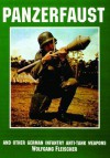 Panzerfaust: And Other German Infantry Anti-Tank Weapons - Wolfgang Fleischer