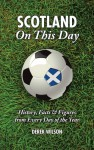 Scotland On This Day: History, Facts & Figures from Every Day of the Year - Derek Wilson