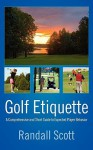 Golf Etiquette: A Comprehensive and Short Guide to Expected Player Behavior - Randall Scott